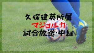 【久保建英】マジョルカ戦のテレビ放送・ネット中継について!試合を観るには?